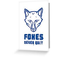 Foxes Never Quit - Leicester City Greeting Card