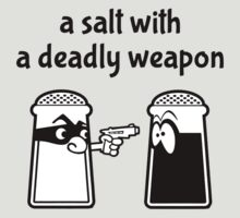 A Salt with a Deadly Weapon by just4laughs