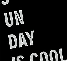 Sunday is Cool! by whatyoulove