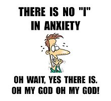 """No """"I"""" In Anxiety... oh, wait by TheBestStore"""