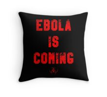 EBOLA IS COMING Throw Pillow