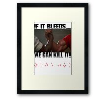 If it bleeds, we can kill it! Framed Print
