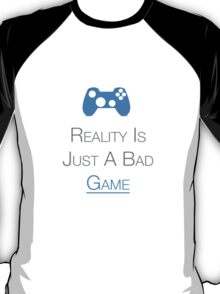 Gamers : Reality Is Just A Bad Game T-Shirt