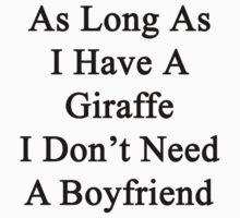 As Long As I Have A Giraffe I Don't Need A Boyfriend  by supernova23