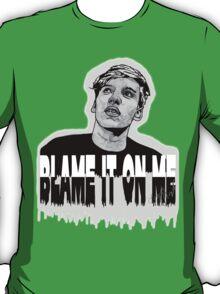 Blame it on me.  T-Shirt