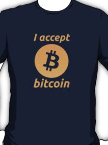 I Accept Bitcoin's! T-Shirt