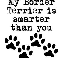 My Border Terrier Is Smarter Than You by kwg2200