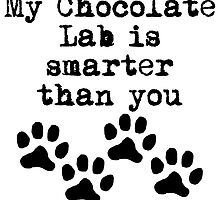 My Chocolate Lab Is Smarter Than You by kwg2200