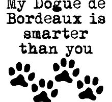 My Dogue de Bordeaux Is Smarter Than You by kwg2200