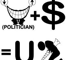 Politician Plus Money Equals You Screwed (B & W) by igelart77