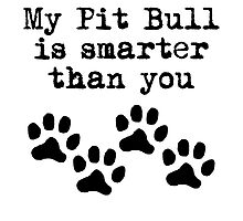 My Pit Bull Is Smarter Than You Photographic Print