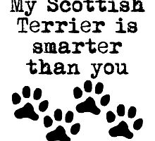 My Scottish Terrier Is Smarter Than You by kwg2200