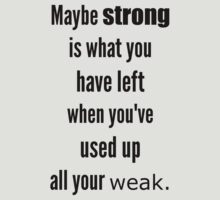 Strong is what you have left by daydreamatnight