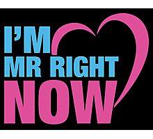 I Am Mr. Right Now & I Am Mrs. Right Now Couples Design Photographic Print