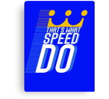 That's What Speed Do Canvas Print