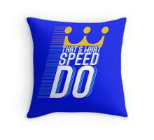 That's What Speed Do Throw Pillow
