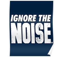 Ignore the Noise Poster