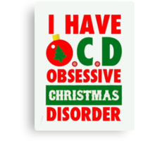 I HAVE OCD OBSESSIVE CHRISTMAS DISORDER Canvas Print