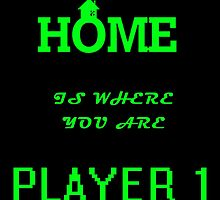 Home is Where You Are Player One - Funny Nerdy by Mellark90