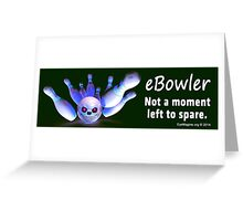 eBowler: Not a Moment Left to Spare Greeting Card