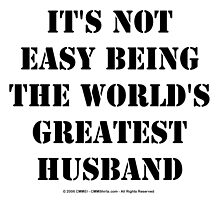 It's Not Easy Being The World's Greatest Husband - Black Text by cmmei