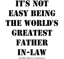 It's Not Easy Being The World's Greatest Father-In-Law - Black Text by cmmei