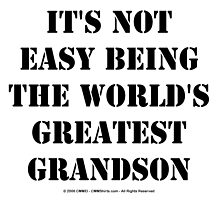 It's Not Easy Being The World's Greatest Grandson - Black Text by cmmei