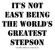 It's Not Easy Being The World's Greatest Stepson - Black Text by cmmei