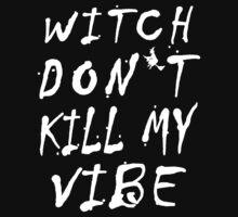Witch Don't Kill My Vibe by Glamfoxx