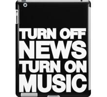 Turn off the news turn on the music iPad Case/Skin