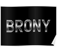 Brony - Metallic Text - Steel Poster