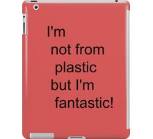 I'm not for plastic, but I'm fantatic! iPad Case/Skin
