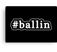 Ballin - Hashtag - Black & White Canvas Print