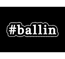 Ballin - Hashtag - Black & White Photographic Print