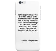 As the biggest library if it is in disorder is not as useful as a small but well-arranged one, so you may accumulate a vast amount of knowledge but it will be of far less value than a much smaller am iPhone Case/Skin