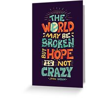 Hope is not crazy Greeting Card