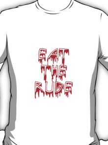Eat the rude, dude T-Shirt