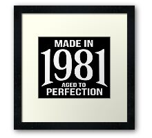Awesome 'Made in 1981, Aged to Perfection' White on Black T-Shirt Framed Print