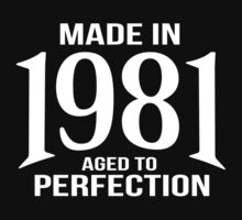Awesome 'Made in 1981, Aged to Perfection' White on Black T-Shirt by Albany Retro
