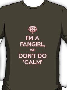 I'm a fangirl we don't calm T-Shirt