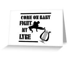 COME ON BABY FIGHT MY LYRE Greeting Card