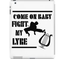 COME ON BABY FIGHT MY LYRE iPad Case/Skin