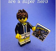 To someone you are a super hero! by Tim Constable