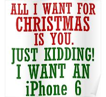 ALL I WANT FOR CHRISTMAS IS AN IPHONE6 Poster