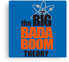 the BIG BADA BOOM theory Canvas Print