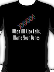 When All Else Fails, Blame Your Genes T-Shirt