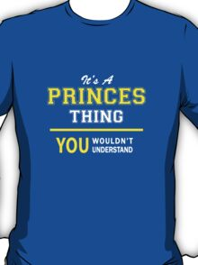 It's A PRINCES thing, you wouldn't understand !! T-Shirt