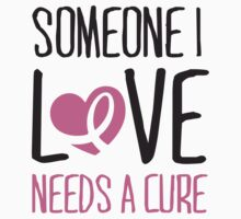 Someone I love needs a cure Kids Clothes