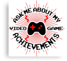 Ask me about my video game achievements Canvas Print