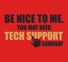 Be nice to me. You may need tech support someday Kids Clothes